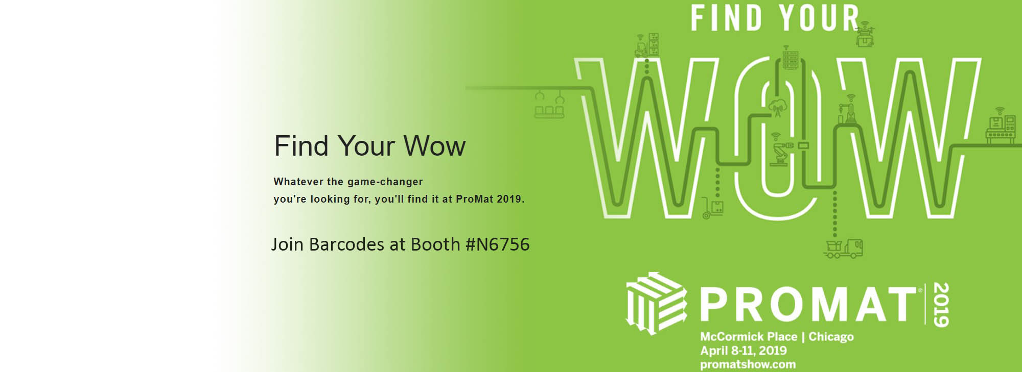 Promat 2019 Join Barcodes at Booth N6756 and learn more about how to automate your warehouse supply chain..