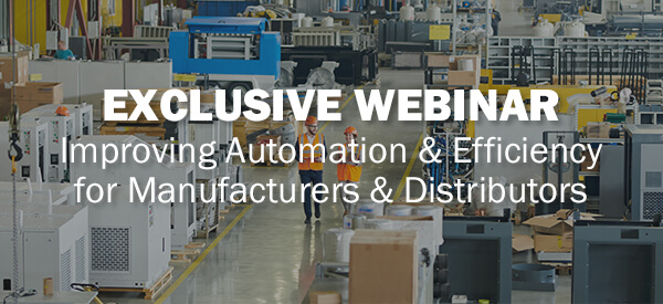 Exclusive Webinar Improving Automation and Efficiency for Manufacturers and Distributors