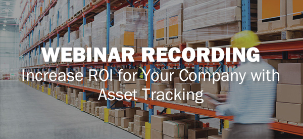 Increase ROI with Asset Tracking - Webinar Recording